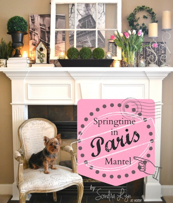 'Springtime in Paris' Mantel- Sondra Lyn at Home