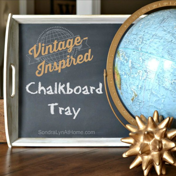 DIY Vintage-Inspired Chalkboard Tray --SondraLynAtHome.com