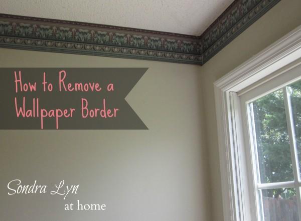 How To Remove A Wallpaper Border Sondra Lyn At Home