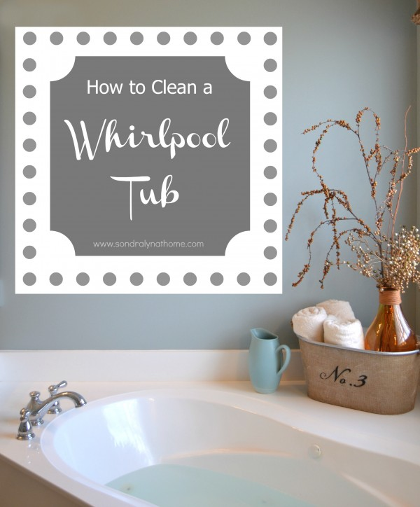 How to Clean a Whirlpool Tub {or Hot Tub} - Sondra Lyn at Home