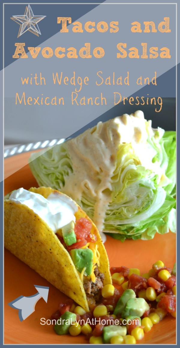 Tacos and Avocado Salsa with Wedge Salad and Mexican Ranch Dressing - Sondra Lyn at Home.com