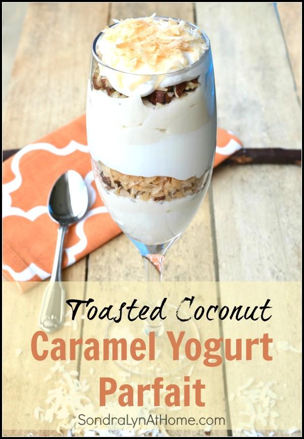 Toasted Coconut Caramel Yogurt Parfait -with Liberté Méditerranée - Sondra Lyn at Home.com