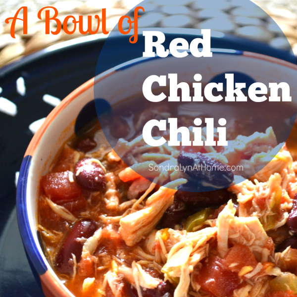 A Bowl of...Red Chicken Chili Recipe- Sondra Lyn at Home