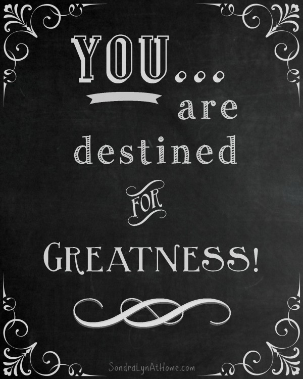 YOU are Destined for Greatness Printable - SondraLynAtHome.com