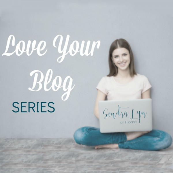 Love Your Blog Series - Sondra Lyn at Home.com